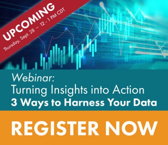 Register for the webinar: Turning Insights Into Action. 3 Ways to Harness Your Data
