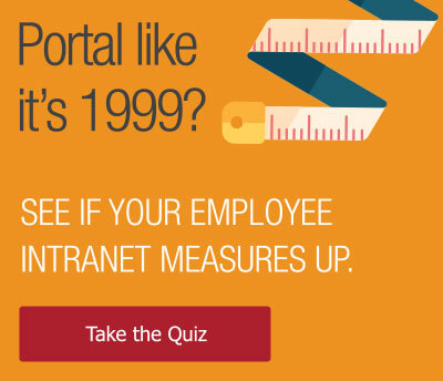 See if your employee intranet measures up. Take the quiz.
