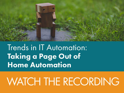 "Watch the recording of our webinar ""Trends in IT Automation: Taking a Page Out of Home Automation"" by Microsoft MVP Cameron Fuller"