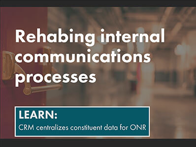 Rehabing internal communications processes. Learn how CRM centralized constituent data for ONR.
