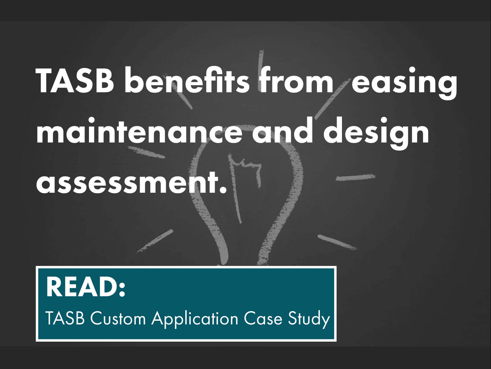 TASB benefits from easing maintenance and design assessment. Read about TASB and their Customer Application