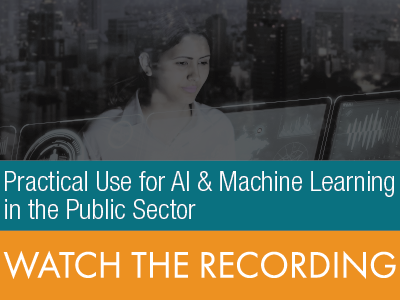 Practical Use for AI & Machine Learning in the Public Sector